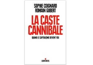 La Caste cannibale - Quand le capitalisme devient fou