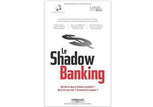 Le Shadow banking : Qu'est-ce que la finance parallèle? Quel est son rôle? Comment la réguler?