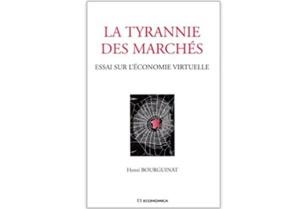 La tyrannie des marchés : Essai sur l'économie virtuelle