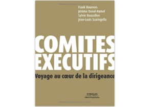 Comités exécutifs Voyage au cœur de la dirigeance