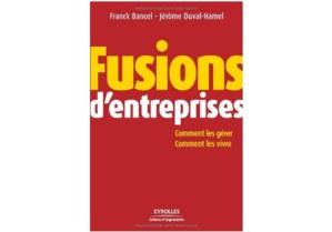 Fusions d'entreprises : Comment les gérer, comment les vivre