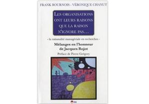 Les Organisations ont leurs raisons que la raison n'ignore pas - Mélanges en l'honneur de Jacques Rojot