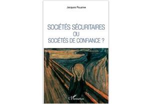 Sociétés sécuritaires ou sociétés de confiance ?