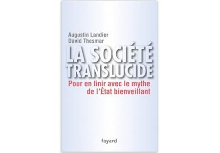 La société translucide : Pour en finir avec le mythe de l'Etat bienveillant