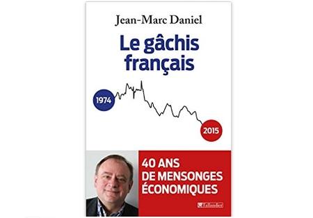 Le Gâchis français : 40ans de mensonges économiques