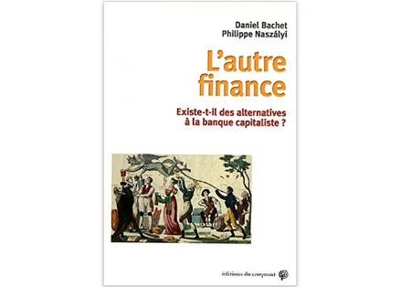 L'Autre finance : Existe-t-il des alternatives à la banque capitaliste?