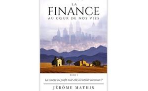 La finance au cœur de nos vies - Tome 1 : La course au profit nuit-elle à l'intérêt commun ?