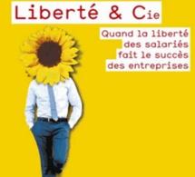 Liberté et cie : Quand la liberté des salariés fait le succès des entreprises